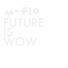 m-flo<br>FUTURE IS WOW[CD+Blu-ray Disc]
