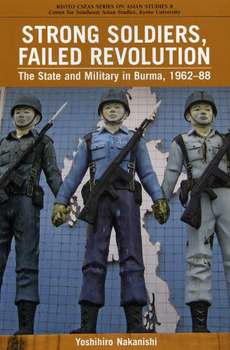 STRONG SOLDIERS, FAILED REVOLUTION The State and Miltary in Burma, 1963~88